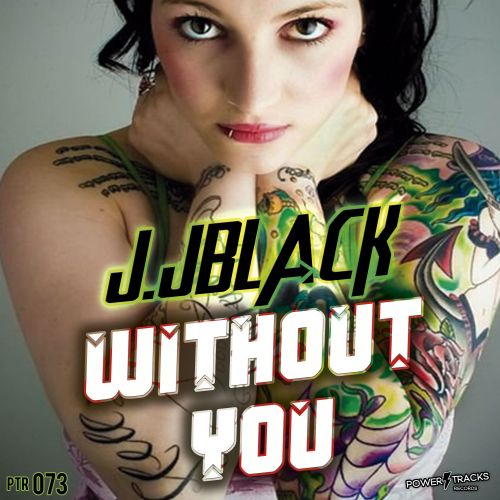 J. JBlack - Without You - Power Tracks Records - 06:33 - 01.11.2018