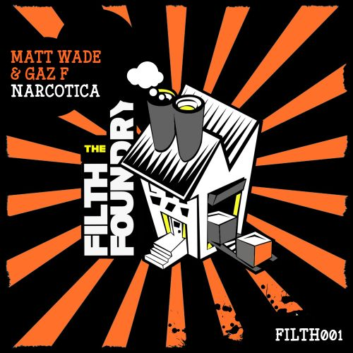 Matt Wade & Gaz.F - Narcotica - The Filth Foundry - 08:19 - 17.09.2018