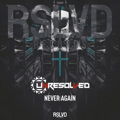 Unresolved - Never Again - RSLVD Records - 04:16 - 26.11.2018