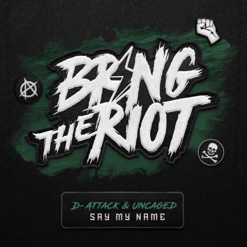 D-Attack and Uncaged - Say My Name - Bring The Riot - 04:39 - 03.12.2018