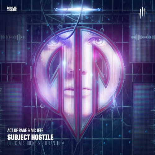 Act of Rage featuring MC Jeff - Subject Hostile (Official Shockerz 2018 Anthem) - Minus is More - 04:16 - 29.11.2018