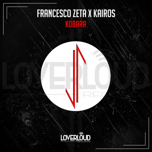 Francesco Zeta X Kairos - Kobara - Loverloud Records - 04:43 - 28.12.2018