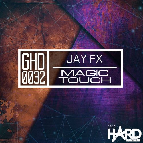 Jay FX - Magic Touch - Go Hard Digital - 05:31 - 10.12.2018