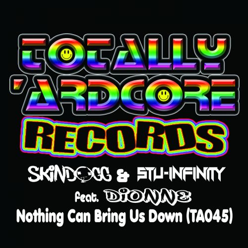 Skindogg & Stu Infinity feat. Dionne - Nothing Can Bring Us Down - Totally Ardcore Records - 06:36 - 15.12.2018
