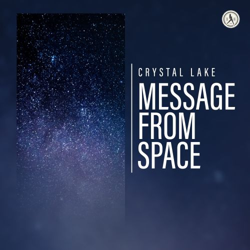 Crystal Lake - Message From Space - Dirty Workz - 04:10 - 10.12.2018