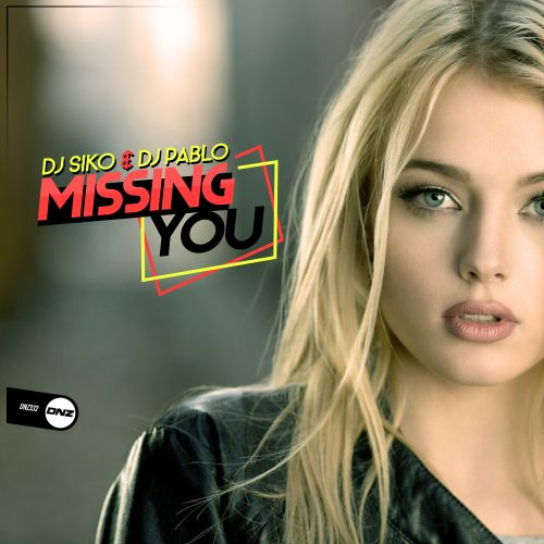 DJ Siko & DJ Pablo - Missing You - DNZ Records - 06:10 - 12.12.2018