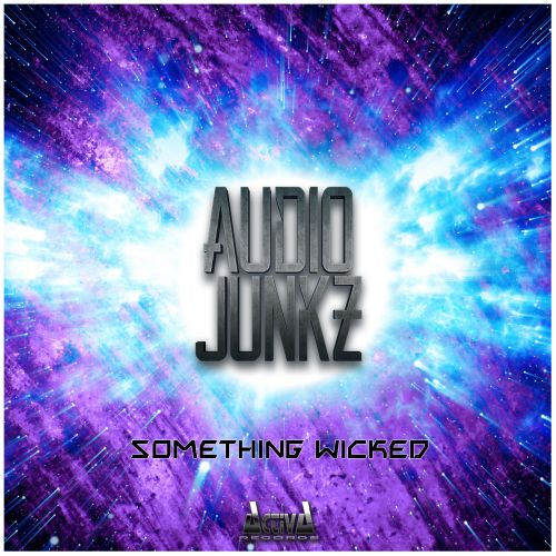 Audio Junkz - Something Wicked - Activa Records - 05:14 - 04.01.2019