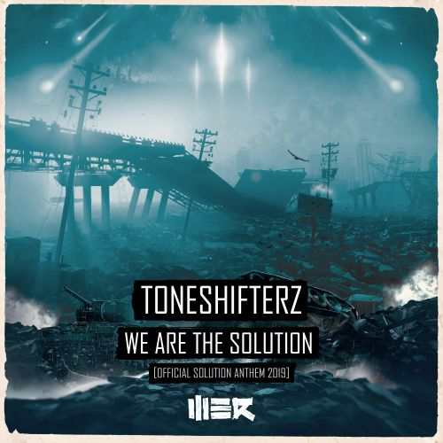 Toneshifterz - We Are The Solution (Official Solution Anthem 2019) - WE R - 05:33 - 07.01.2019