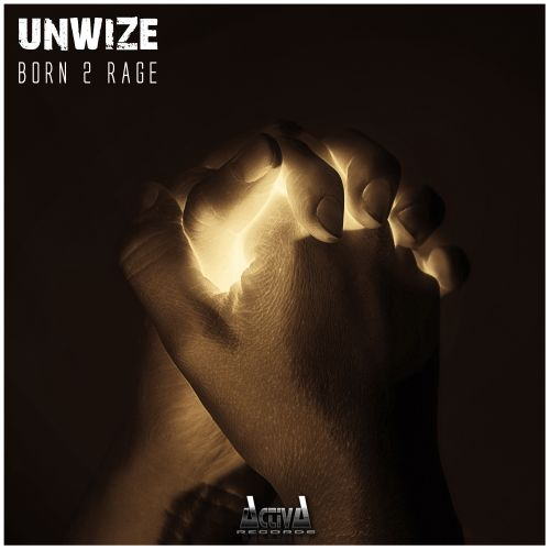 Unwize - Born 2 Rage - Activa Records - 04:08 - 25.01.2019