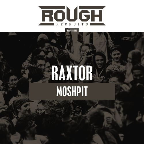 Raxtor - Moshpit - Rough Recruits - 03:44 - 07.02.2019