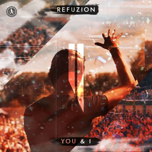 Refuzion - You & I - Dirty Workz - 03:40 - 04.02.2019