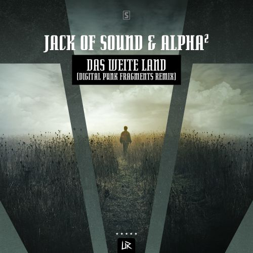 Jack Of Sound & Alpha² - Das Weite Land (Digital Punk Fragments Remix) - Unleashed Records - 04:30 - 14.02.2019