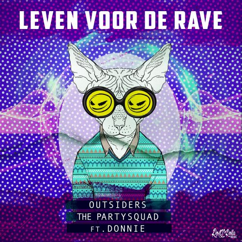 Outsiders and The Partysquad featuring Donnie - Leven Voor De Rave - Roq 'N Rolla Music - 03:55 - 22.02.2019