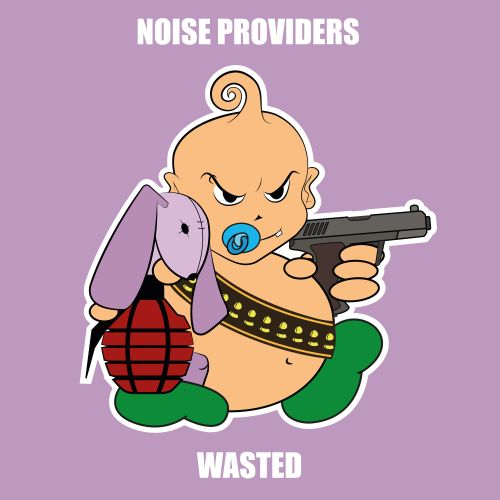 Noise Providers - Wasted - Baby's Back - 03:36 - 14.02.2019