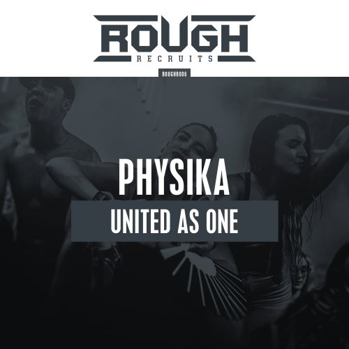 Physika - United As One - Rough Recruits - 04:21 - 21.02.2019
