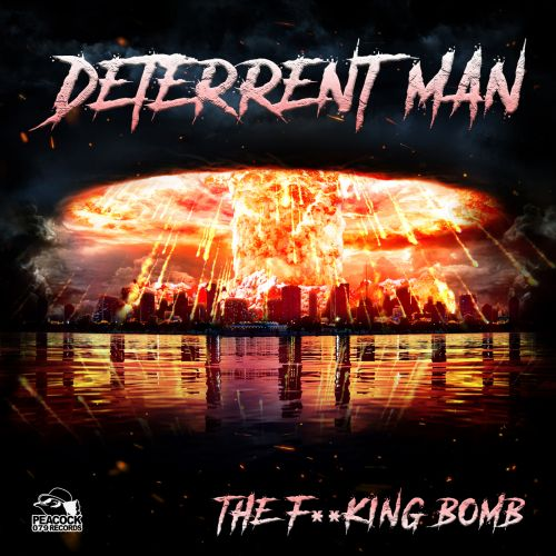 Deterrent Man - The Fucking Bomb - Peacock Records - 04:24 - 14.02.2019