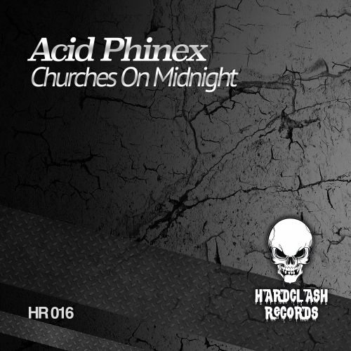 Acid Phinex - Churches On Midnight - Hardclash Records - 04:56 - 25.02.2019