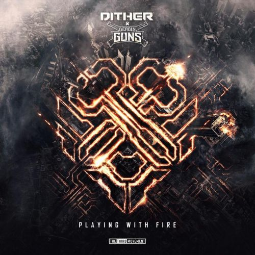 Dither & Deadly Guns - Playing With Fire - The Third Movement - 03:39 - 25.03.2019