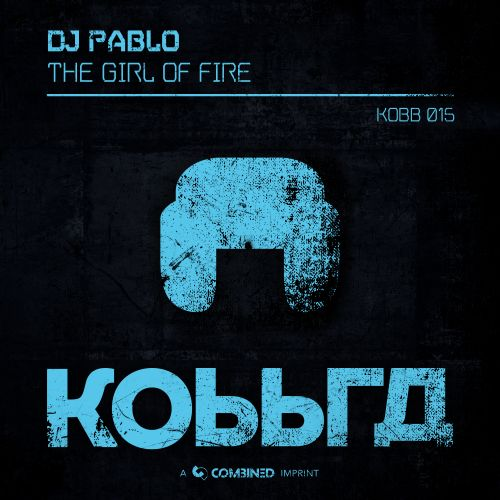 DJ Pablo - The Girl Of Fire - Kobbra - 04:01 - 21.03.2019