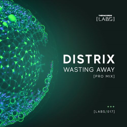 Distrix - Wasting Away - Theracords LABS - 03:59 - 05.04.2019