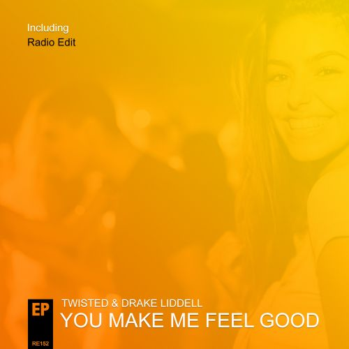 Twisted & Drake Liddell - You Make Me Feel Good - Relay Records - 03:08 - 25.03.2019