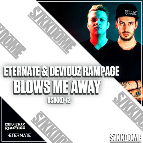 Eternate & Deviouz Rampage - Blows Me Away - Sikkdome Records - 03:12 - 05.04.2019