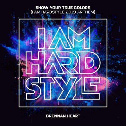 Brennan Heart - Show Your True Colors (I AM HARDSTYLE 2019 Anthem) - I AM HARDSTYLE - 05:54 - 29.03.2019