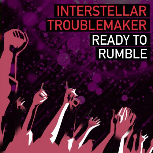Interstellar Troublemaker - Ready To Rumble - Fired Up Records - 06:50 - 18.04.2019