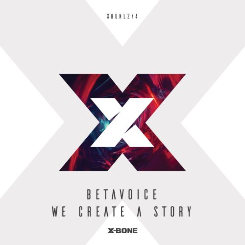 Betavoice - We Create A Story - X-Bone - 04:29 - 25.04.2019