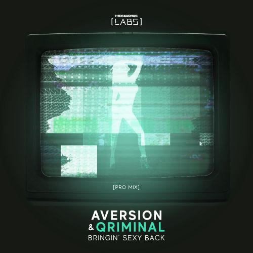 Aversion & Qriminal - Bringin' Sexy Back - Theracords LABS - 04:08 - 26.04.2019