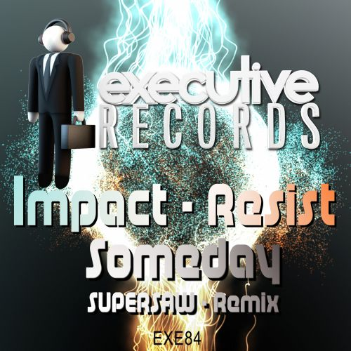 Impact & Resist - Someday - Executive Records - 05:15 - 24.04.2019