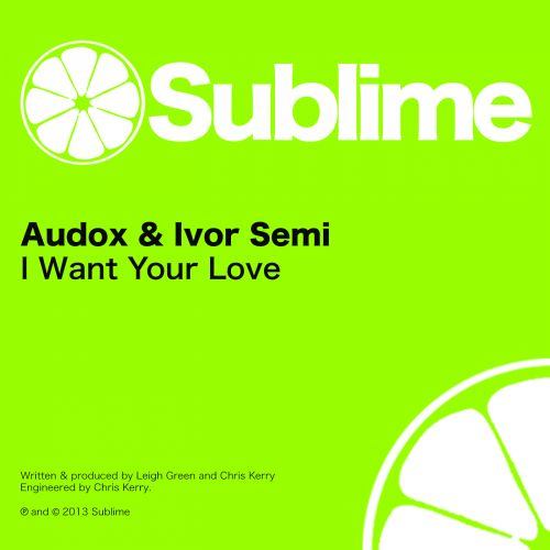 Audox & Ivor Semi - I Want Your Love - Sublime - 06:59 - 01.06.2013