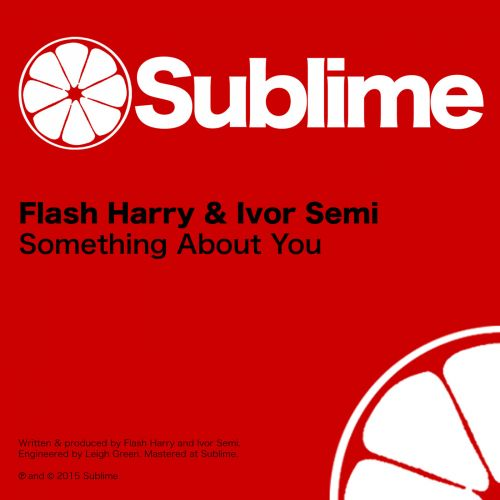Flash Harry & Ivor Semi - Something About You - Sublime - 03:53 - 01.10.2015