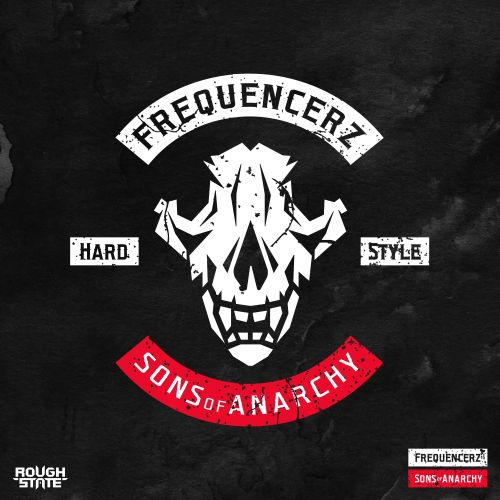 Frequencerz - Sons Of Anarchy - Roughstate - 03:56 - 01.05.2019