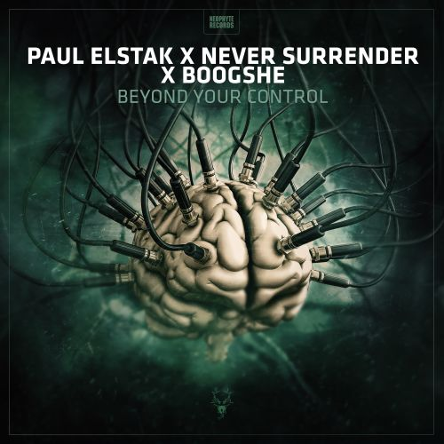 Paul Elstak x Never Surrender x Boogshe - Beyond Your Control - Neophyte - 04:07 - 24.05.2019
