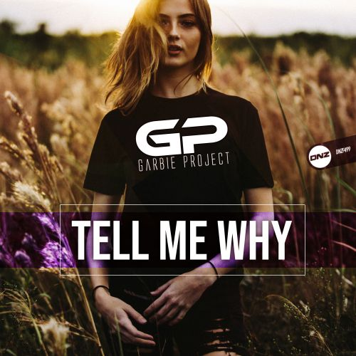 Garbie Project - Tell Me Why - DNZ Records - 06:11 - 30.04.2019