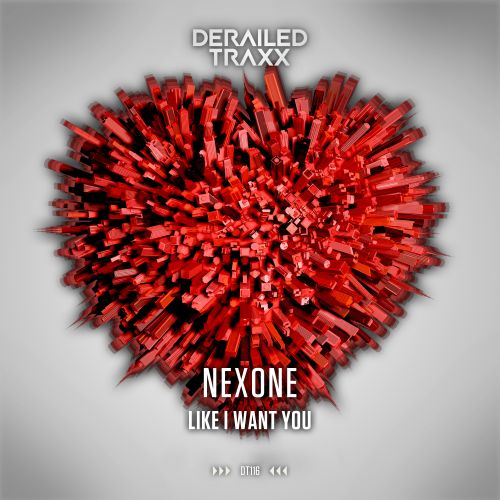 Nexone - Like I Want You - Derailed Traxx - 04:07 - 29.04.2019