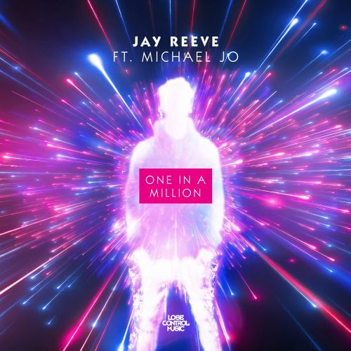 Jay Reeve featuring Michael Jo - One In A Million - Lose Control Music - 03:57 - 29.04.2019