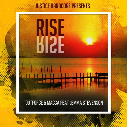 Outforce & Macca Feat Jemma Stevenson - Rise - Justice Hardcore - 05:11 - 06.05.2019