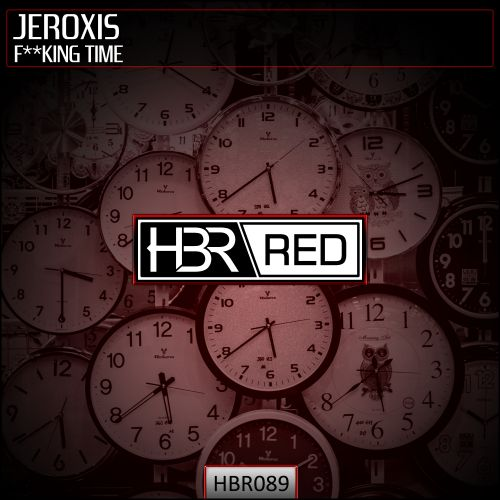 Jeroxis - Fucking Time - HBR Red - 05:11 - 09.05.2019