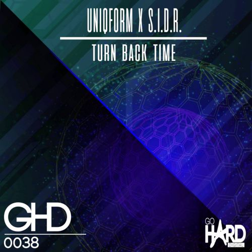 UniqForm & S.I.D.R. - Turn Back Time - Go Hard Digital - 04:44 - 14.05.2019