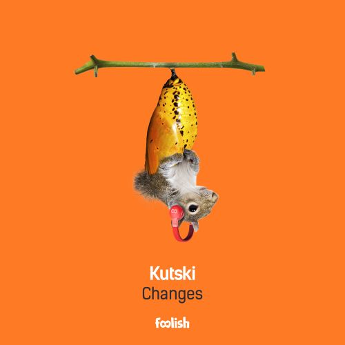 Kutski - Changes - Foolish - 04:31 - 07.06.2019