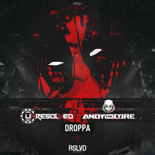 Unresolved & Andy The Core - Droppa - RSLVD Records - 03:36 - 20.05.2019