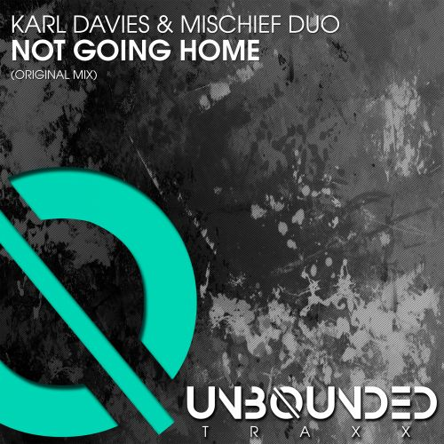 Karl Davies & Mischief Duo - Not Going Home - Unbounded Traxx - 08:24 - 24.05.2019