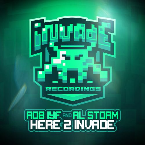 Rob IYF & Al Storm - Here 2 Invade - Invade Recordings - 05:53 - 20.09.2019