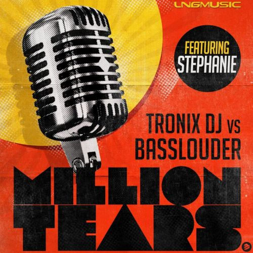 Tronix DJ Vs Basslouder featuring Stephanie - Million Tears - BIP Records - 03:40 - 20.05.2019
