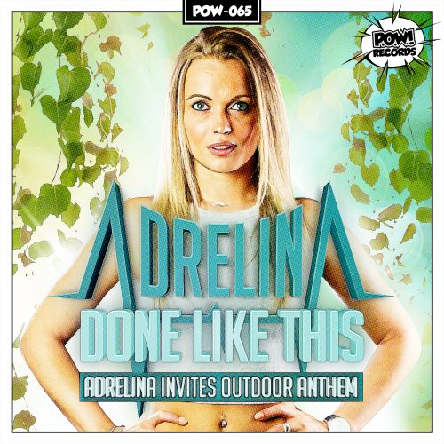Adrelina - Done Like This (Adrelina Invites Outdoor Anthem) - Pow Records - 04:32 - 22.05.2019