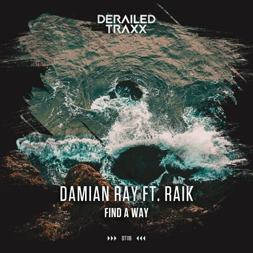 Damian Ray Featuring RAiK - Find A Way - Derailed Traxx - 03:32 - 27.05.2019