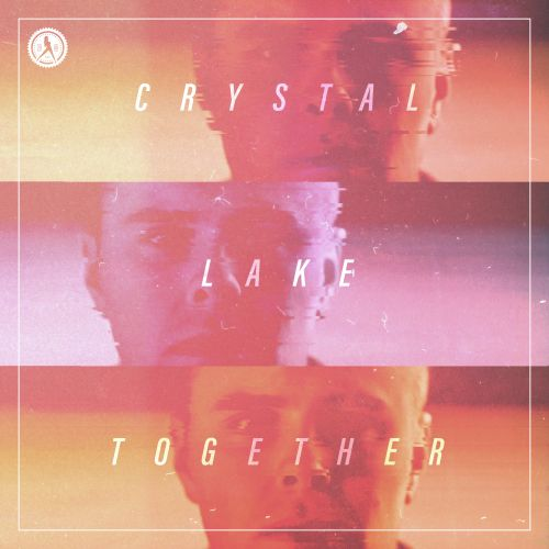 Crystal Lake - Together - Dirty Workz - 04:01 - 07.06.2019
