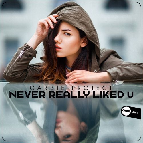 Garbie Project - Never Really Liked U - DNZ Records - 06:22 - 17.06.2019